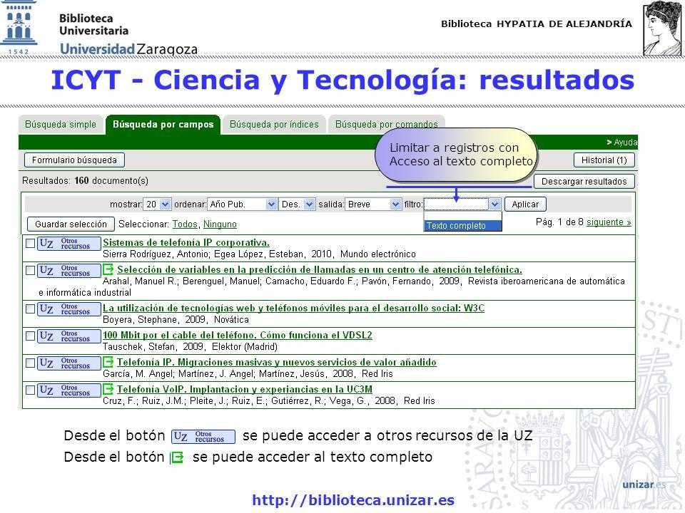 Biblioteca HYPATIA DE ALEJANDRÍA http://biblioteca.unizar.es ICYT - Ciencia y Tecnología: resultados Limitar a registros con Acceso al texto completo