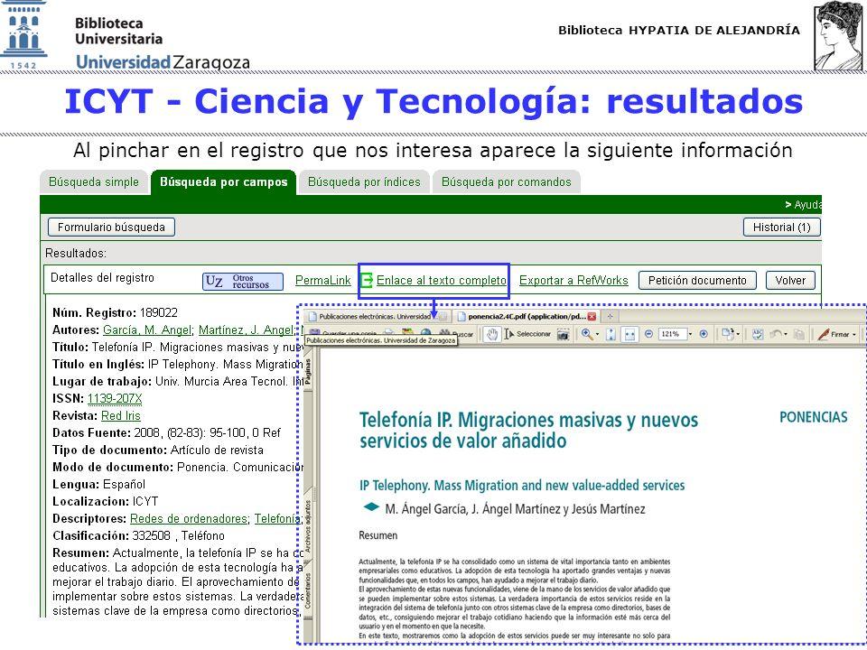 Biblioteca HYPATIA DE ALEJANDRÍA http://biblioteca.unizar.es ICYT - Ciencia y Tecnología: resultados Al pinchar en el registro que nos interesa aparece la siguiente información