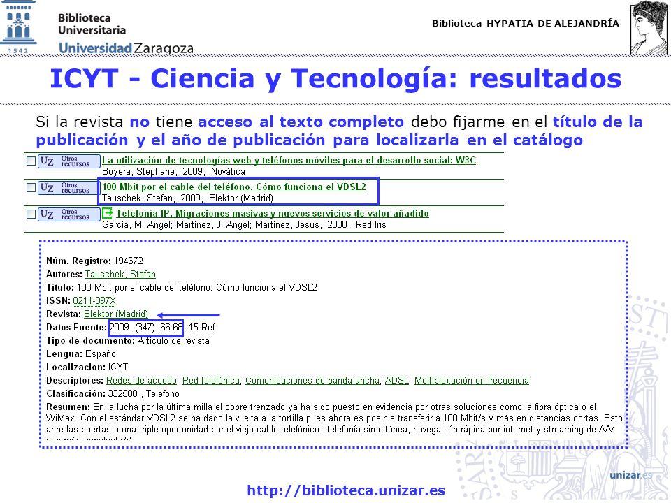 Biblioteca HYPATIA DE ALEJANDRÍA http://biblioteca.unizar.es ICYT - Ciencia y Tecnología: resultados Si la revista no tiene acceso al texto completo d
