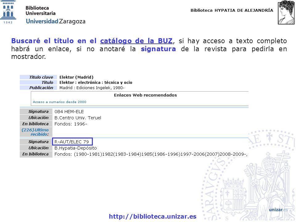 Biblioteca HYPATIA DE ALEJANDRÍA http://biblioteca.unizar.es Buscaré el título en el catálogo de la BUZ, si hay acceso a texto completo habrá un enlace, si no anotaré la signatura de la revista para pedirla en mostrador.catálogo de la BUZ