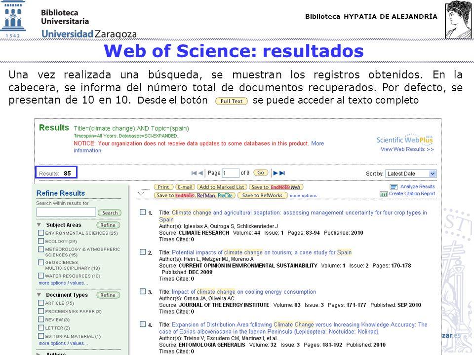 Biblioteca HYPATIA DE ALEJANDRÍA http://biblioteca.unizar.es Web of Science: resultados Una vez realizada una búsqueda, se muestran los registros obte
