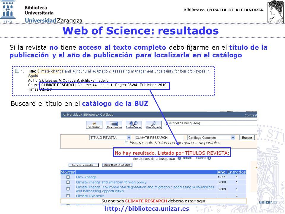 Biblioteca HYPATIA DE ALEJANDRÍA http://biblioteca.unizar.es Web of Science: resultados Si la revista no tiene acceso al texto completo debo fijarme e