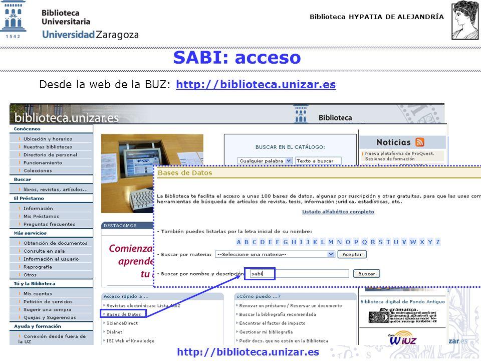 Biblioteca HYPATIA DE ALEJANDRÍA http://biblioteca.unizar.es SABI: acceso Desde la web de la BUZ: http://biblioteca.unizar.eshttp://biblioteca.unizar.