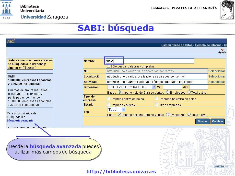 Biblioteca HYPATIA DE ALEJANDRÍA http://biblioteca.unizar.es SABI: búsqueda Desde la búsqueda avanzada puedes utilizar más campos de búsqueda Desde la búsqueda avanzada puedes utilizar más campos de búsqueda