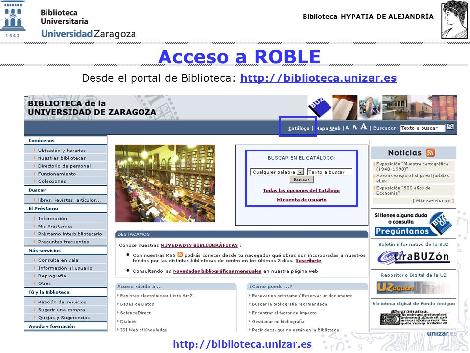 Biblioteca HYPATIA DE ALEJANDRÍA http://biblioteca.unizar.es Acceso a ROBLE Desde el portal de Biblioteca: http://biblioteca.unizar.eshttp://bibliotec