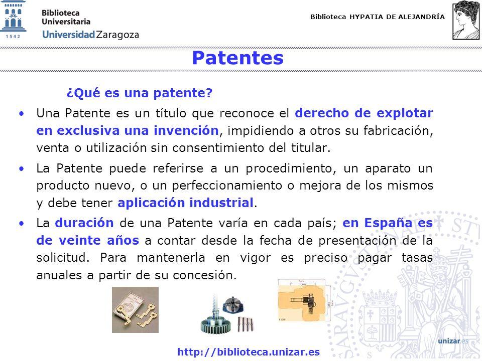Biblioteca HYPATIA DE ALEJANDRÍA http://biblioteca.unizar.es Patentes ¿Qué es una patente? Una Patente es un título que reconoce el derecho de explota