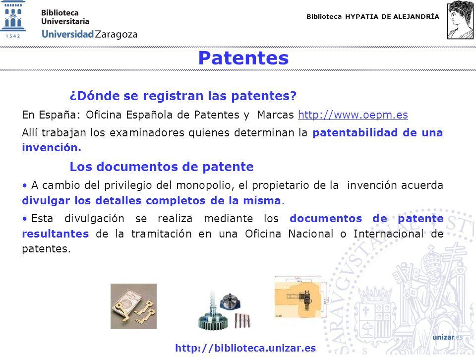 Biblioteca HYPATIA DE ALEJANDRÍA http://biblioteca.unizar.es Patentes ¿Dónde se registran las patentes? En España: Oficina Española de Patentes y Marc