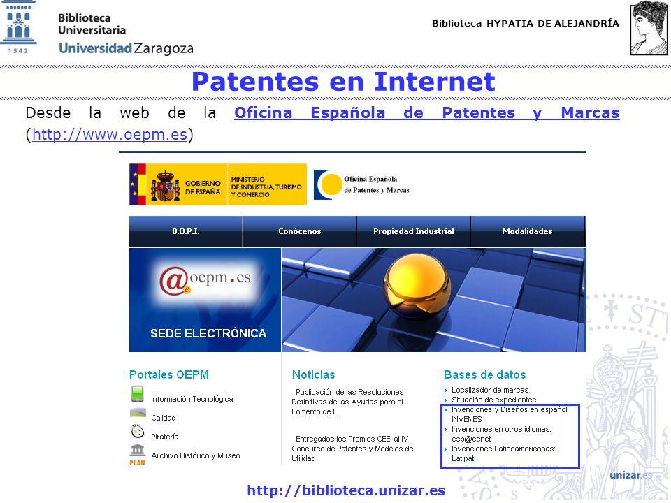 Biblioteca HYPATIA DE ALEJANDRÍA http://biblioteca.unizar.es Patentes en Internet Desde la web de la Oficina Española de Patentes y Marcas (http://www.oepm.es)Oficina Española de Patentes y Marcashttp://www.oepm.es