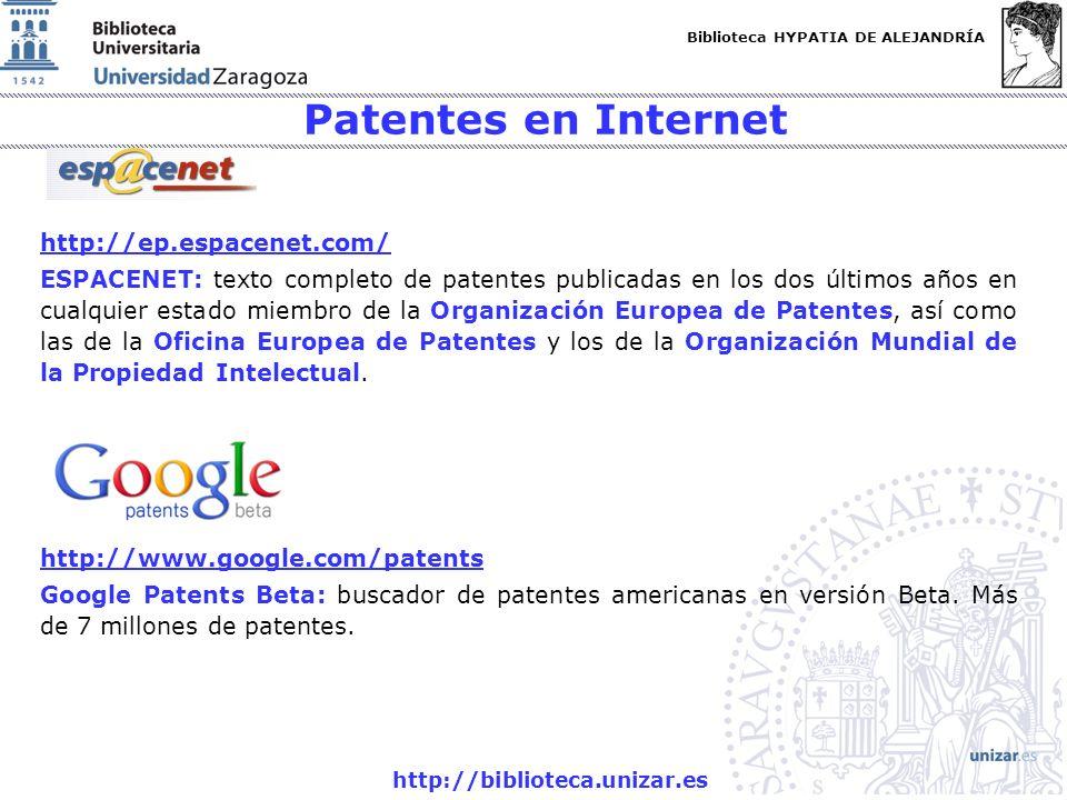 Biblioteca HYPATIA DE ALEJANDRÍA http://biblioteca.unizar.es http://ep.espacenet.com/ ESPACENET: texto completo de patentes publicadas en los dos últi