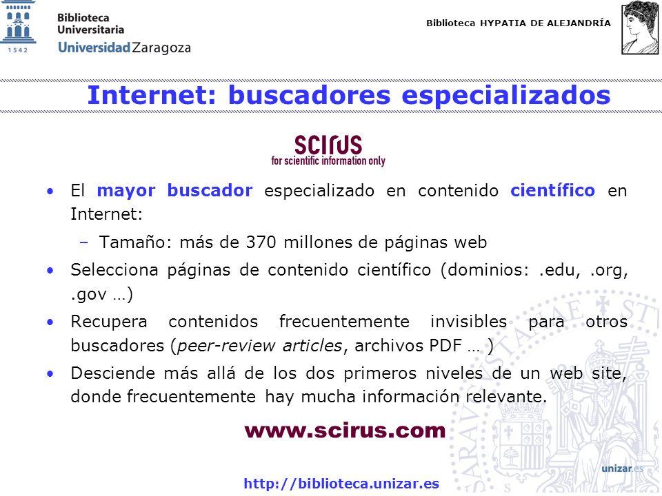 Biblioteca HYPATIA DE ALEJANDRÍA http://biblioteca.unizar.es Internet: buscadores especializados El mayor buscador especializado en contenido científi
