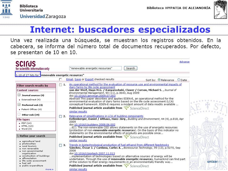 Biblioteca HYPATIA DE ALEJANDRÍA http://biblioteca.unizar.es Internet: buscadores especializados Una vez realizada una búsqueda, se muestran los registros obtenidos.