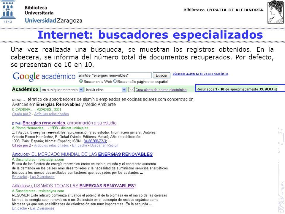 Biblioteca HYPATIA DE ALEJANDRÍA http://biblioteca.unizar.es Internet: buscadores especializados Una vez realizada una búsqueda, se muestran los regis