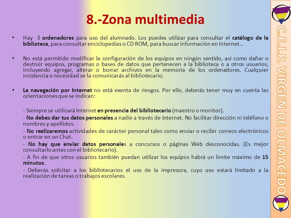 8.-Zona multimedia Hay 3 ordenadores para uso del alumnado. Los puedes utilizar para consultar el catálogo de la biblioteca, para consultar encicloped
