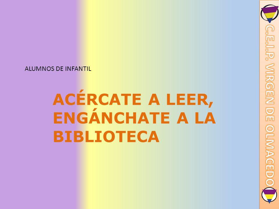 ALUMNOS DE INFANTIL ACÉRCATE A LEER, ENGÁNCHATE A LA BIBLIOTECA