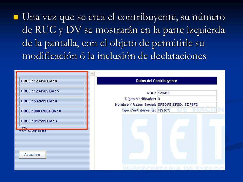 Una vez que se crea el contribuyente, su número de RUC y DV se mostrarán en la parte izquierda de la pantalla, con el objeto de permitirle su modificación ó la inclusión de declaraciones Una vez que se crea el contribuyente, su número de RUC y DV se mostrarán en la parte izquierda de la pantalla, con el objeto de permitirle su modificación ó la inclusión de declaraciones
