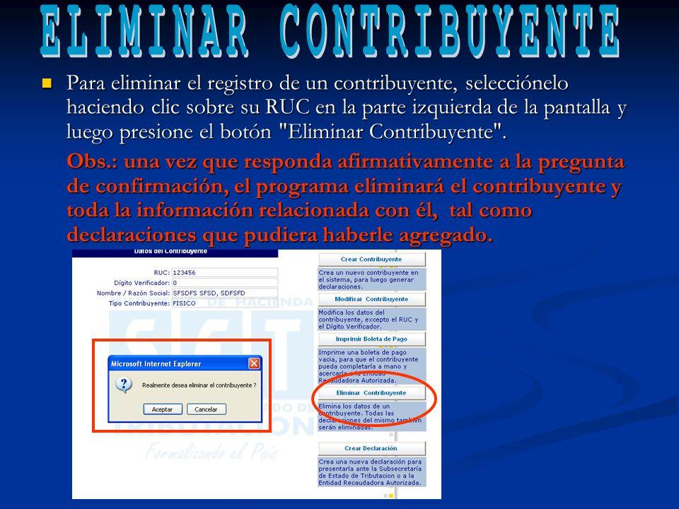 Para eliminar el registro de un contribuyente, selecciónelo haciendo clic sobre su RUC en la parte izquierda de la pantalla y luego presione el botón Eliminar Contribuyente .