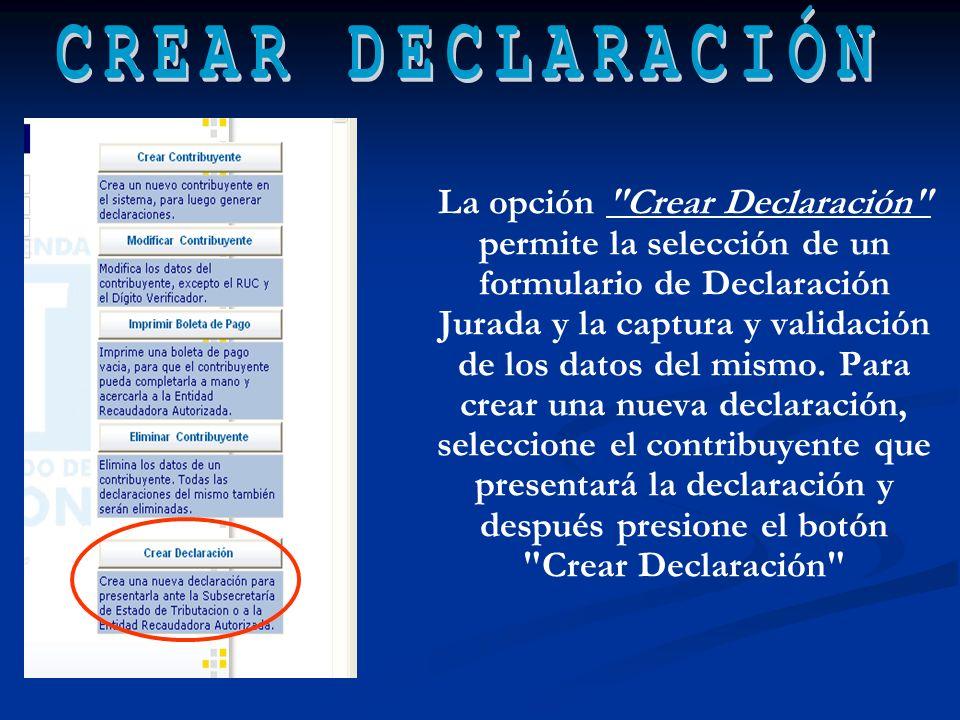 La opción Crear Declaración permite la selección de un formulario de Declaración Jurada y la captura y validación de los datos del mismo.