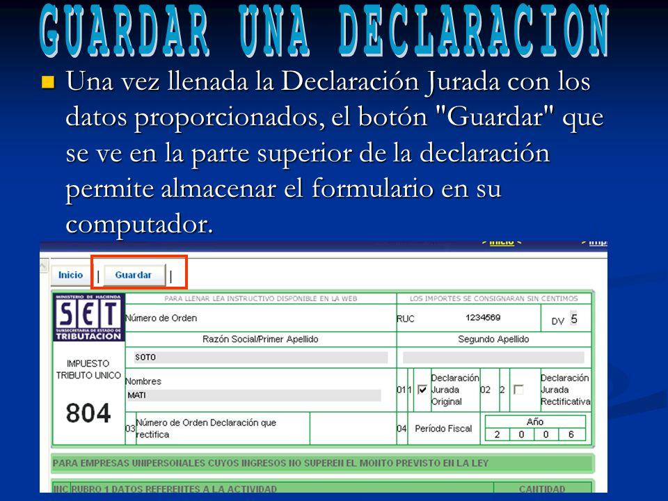 Una vez llenada la Declaración Jurada con los datos proporcionados, el botón Guardar que se ve en la parte superior de la declaración permite almacenar el formulario en su computador.