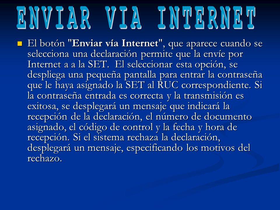 El botón Enviar vía Internet , que aparece cuando se selecciona una declaración permite que la envíe por Internet a a la SET.