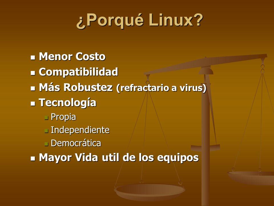 ¿Porqué Linux? Menor Costo Menor Costo Compatibilidad Compatibilidad Más Robustez (refractario a virus) Más Robustez (refractario a virus) Tecnología