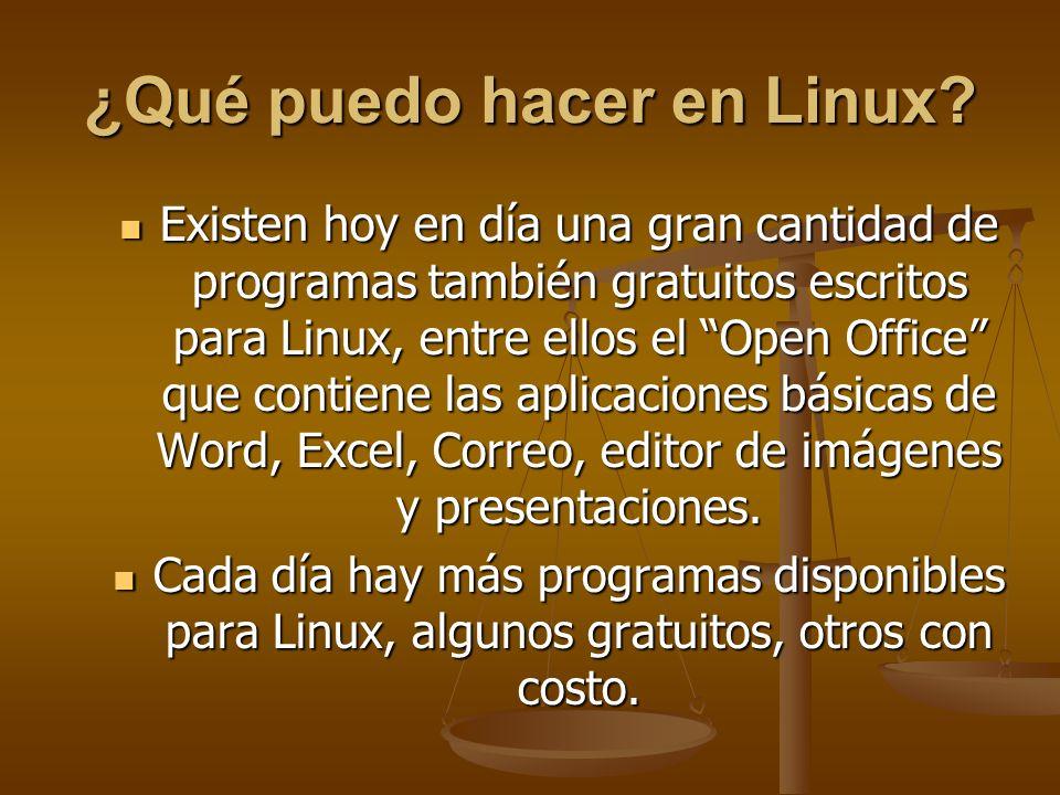¿Qué puedo hacer en Linux? Existen hoy en día una gran cantidad de programas también gratuitos escritos para Linux, entre ellos el Open Office que con