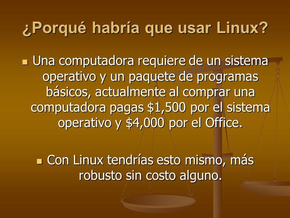 ¿Porqué habría que usar Linux? Una computadora requiere de un sistema operativo y un paquete de programas básicos, actualmente al comprar una computad