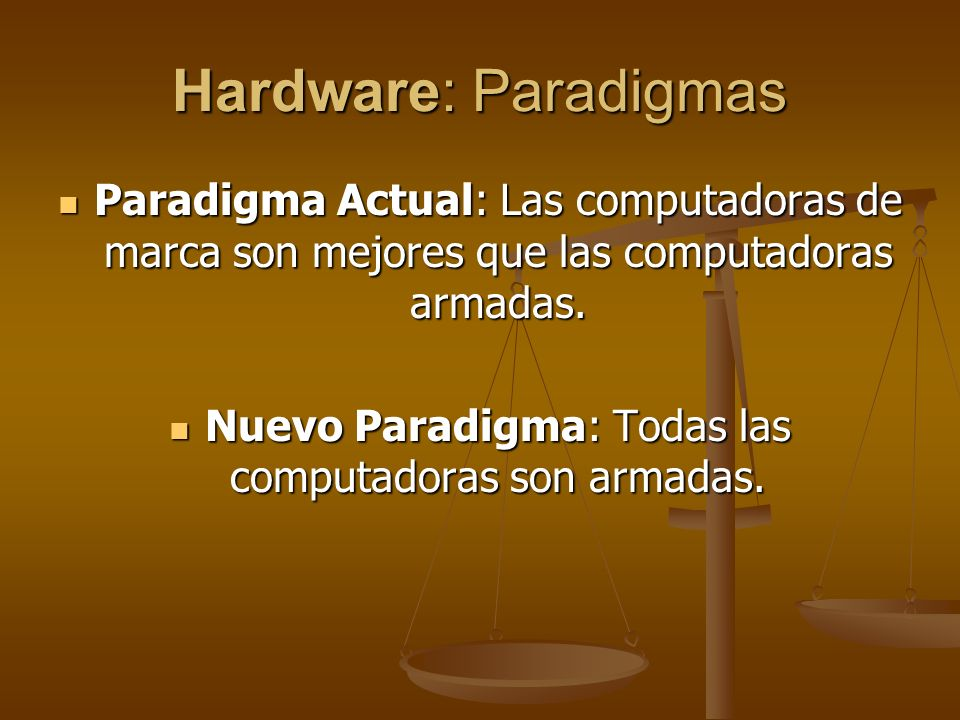 Hardware: Paradigmas Paradigma Actual: Las computadoras de marca son mejores que las computadoras armadas. Paradigma Actual: Las computadoras de marca