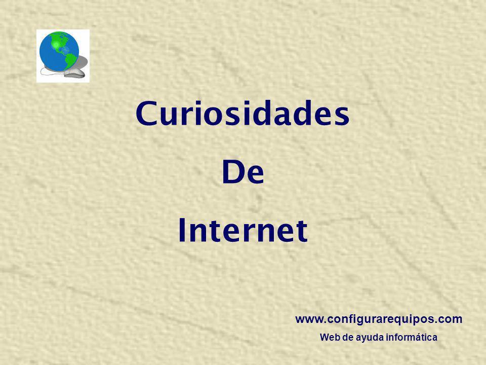Curiosidades De Internet www.configurarequipos.com Web de ayuda informática