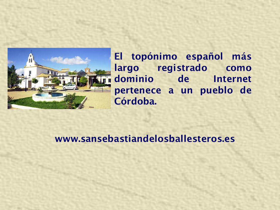 El topónimo español más largo registrado como dominio de Internet pertenece a un pueblo de Córdoba. www.sansebastiandelosballesteros.es