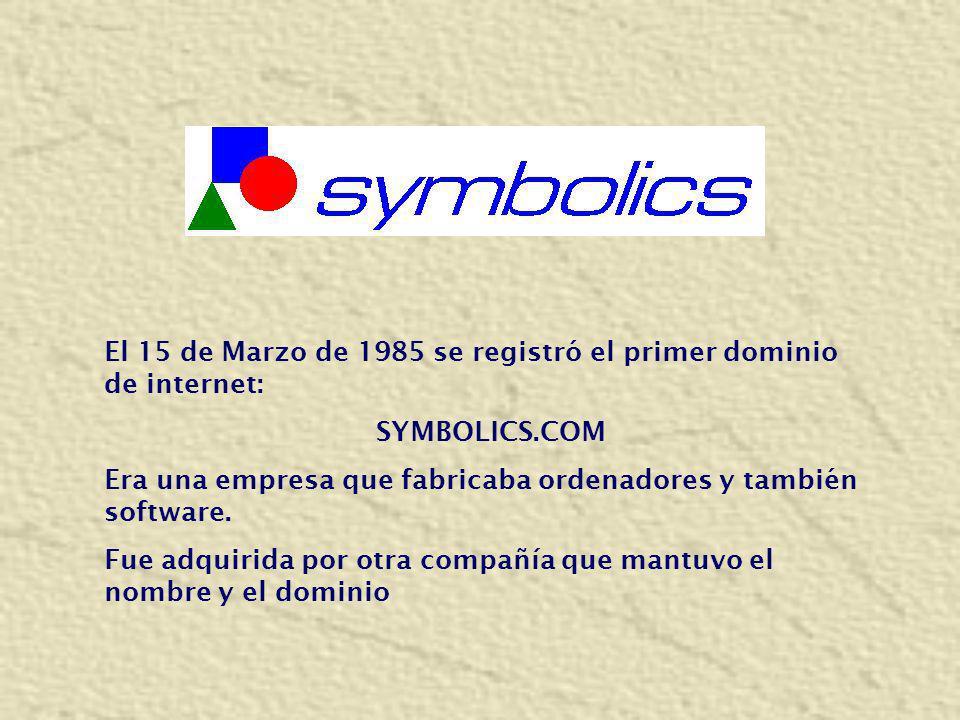 El 15 de Marzo de 1985 se registró el primer dominio de internet: SYMBOLICS.COM Era una empresa que fabricaba ordenadores y también software. Fue adqu