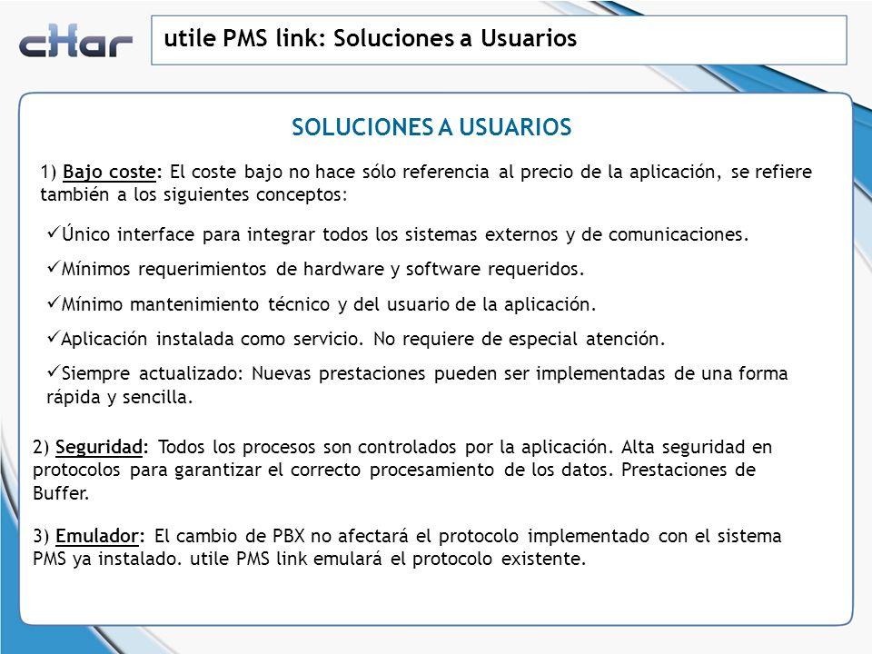 utile PMS link: Soluciones a Usuarios SOLUCIONES A USUARIOS 1) Bajo coste: El coste bajo no hace sólo referencia al precio de la aplicación, se refier