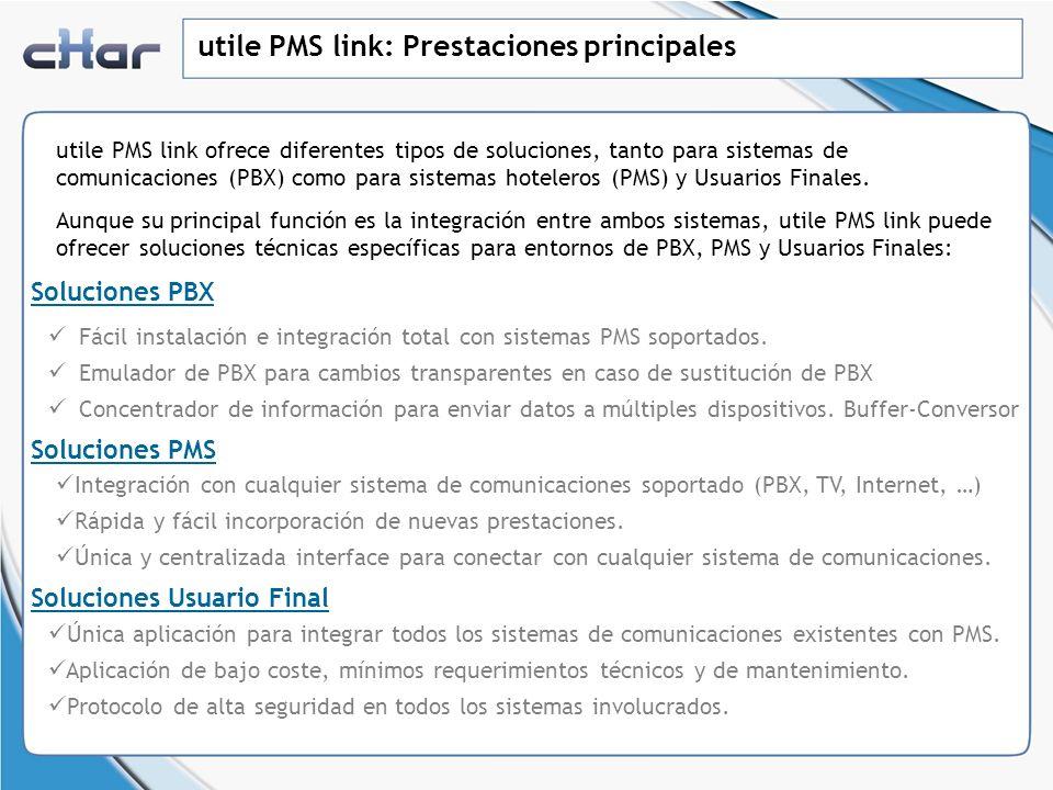 utile PMS link: Soluciones PBX SOLUCIONES PBX 1) Como pasarela: entre el sistema de comunicaciones (PBX, TV, Internet, …) y el sistema externo (PMS), donde ambos sistemas estarán conectados al servidor utile PMS link para enviar y/o recibir información a/desde los mismos.
