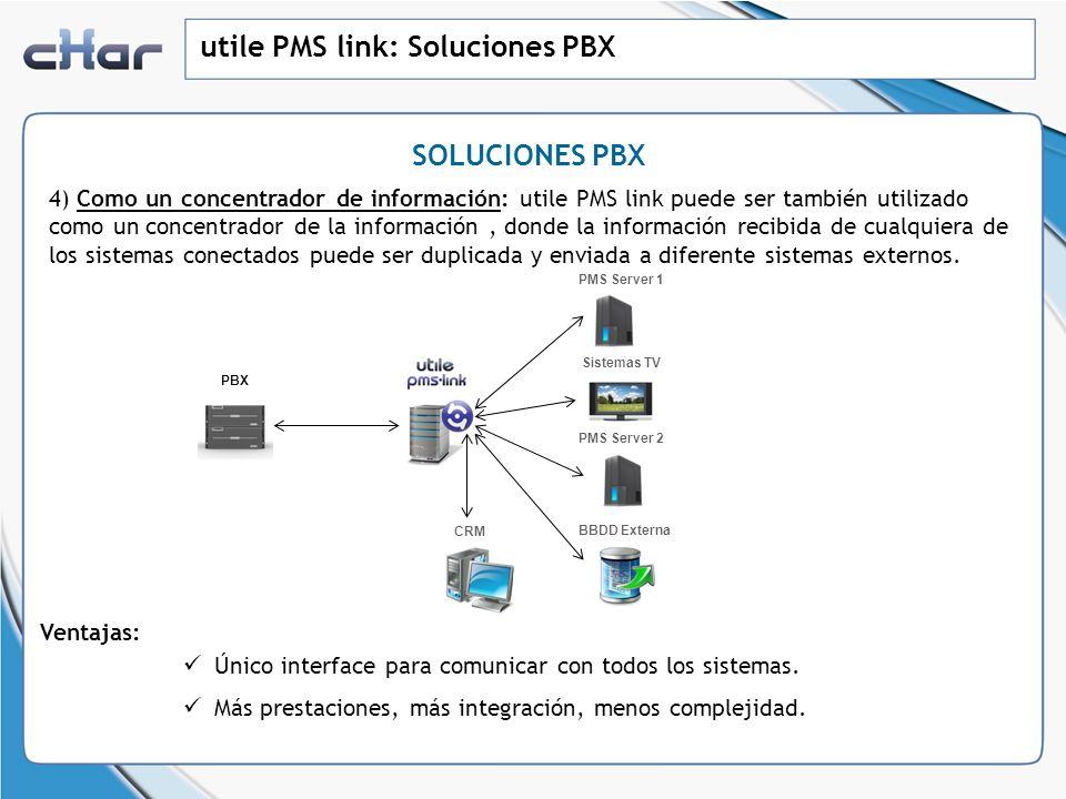 utile PMS link: Soluciones PBX 4) Como un concentrador de información: utile PMS link puede ser también utilizado como un concentrador de la informaci