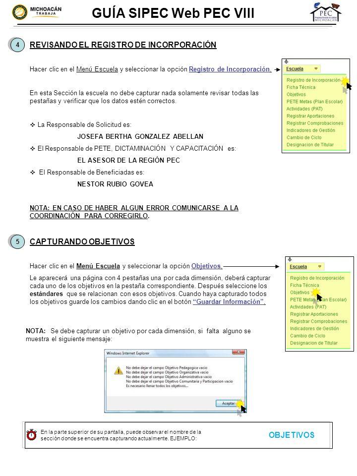 4 4 5 5 GUÍA SIPEC Web PEC VIII REVISANDO EL REGISTRO DE INCORPORACIÓN Hacer clic en el Menú Escuela y seleccionar la opción Registro de Incorporación