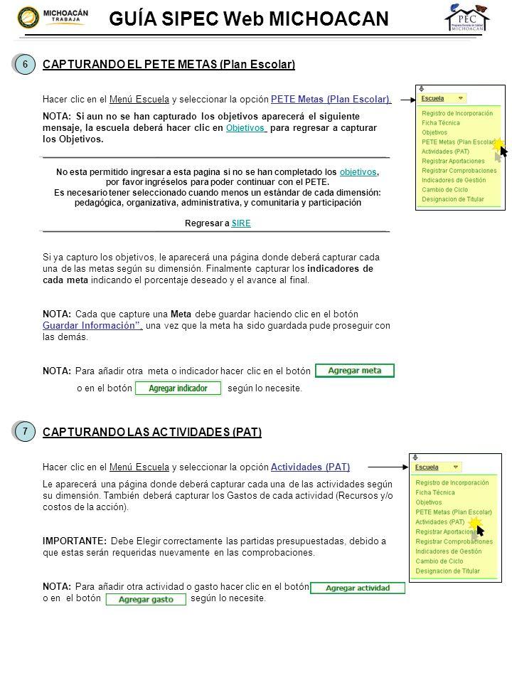 6 6 GUÍA SIPEC Web MICHOACAN CAPTURANDO EL PETE METAS (Plan Escolar) Hacer clic en el Menú Escuela y seleccionar la opción PETE Metas (Plan Escolar).