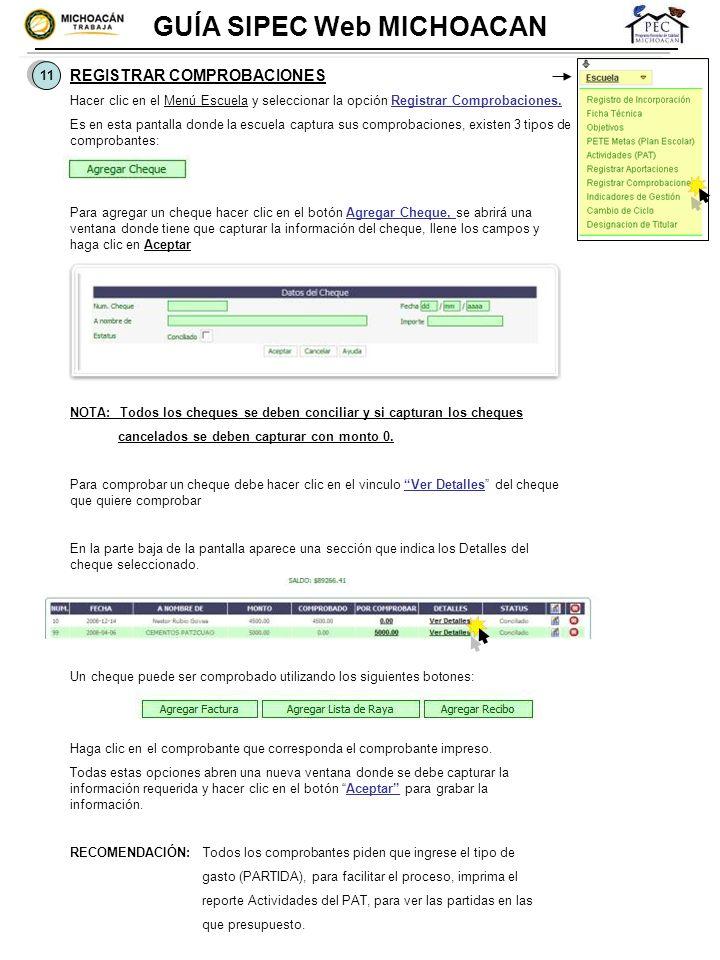 GUÍA SIPEC Web MICHOACAN 11 REGISTRAR COMPROBACIONES Hacer clic en el Menú Escuela y seleccionar la opción Registrar Comprobaciones. Es en esta pantal