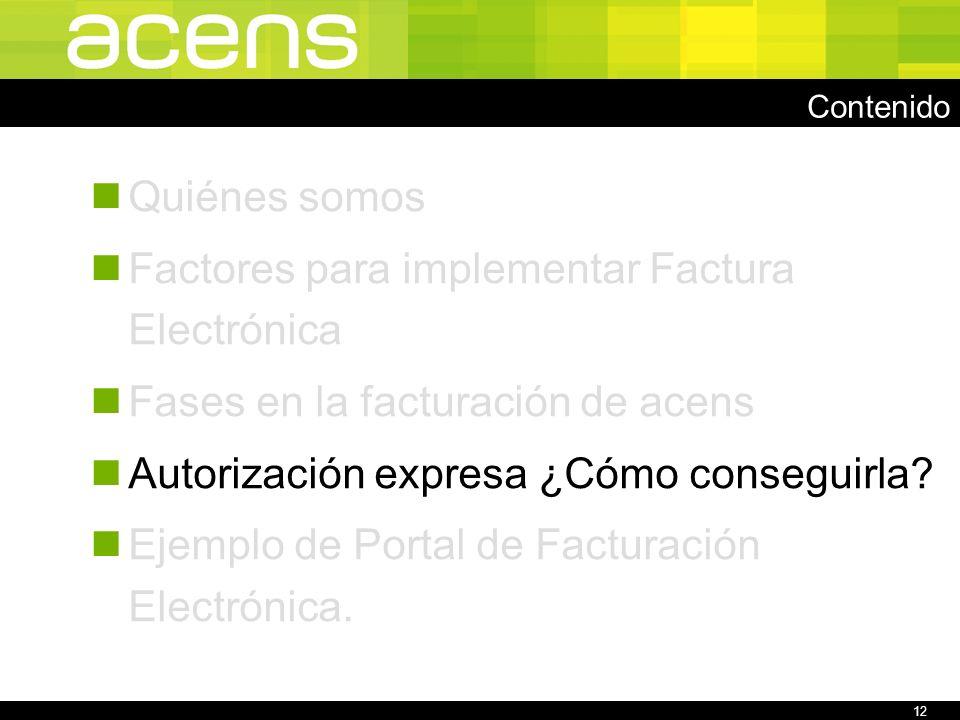 12 Contenido Quiénes somos Factores para implementar Factura Electrónica Fases en la facturación de acens Autorización expresa ¿Cómo conseguirla.