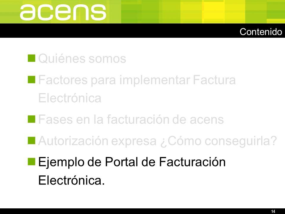 14 Contenido Quiénes somos Factores para implementar Factura Electrónica Fases en la facturación de acens Autorización expresa ¿Cómo conseguirla.