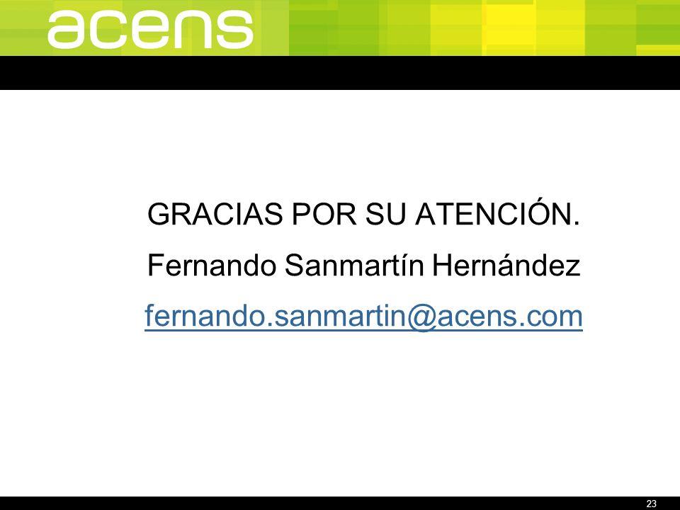 23 GRACIAS POR SU ATENCIÓN. Fernando Sanmartín Hernández fernando.sanmartin@acens.com