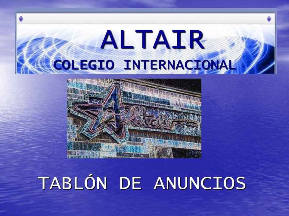 ALTAIR COLEGIO INTERNACIONAL ALTAIR COLEGIO INTERNACIONAL TABLÓN DE ANUNCIOS