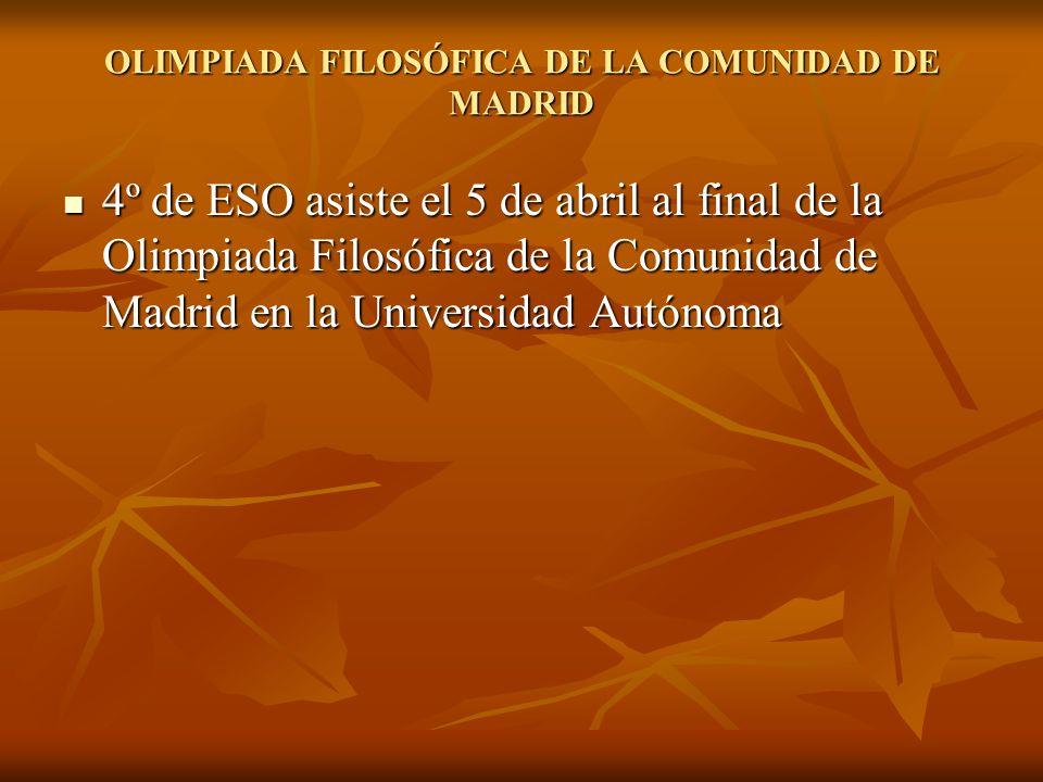 OLIMPIADA FILOSÓFICA DE LA COMUNIDAD DE MADRID 4º de ESO asiste el 5 de abril al final de la Olimpiada Filosófica de la Comunidad de Madrid en la Univ