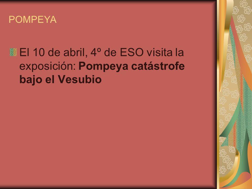 POMPEYA El 10 de abril, 4º de ESO visita la exposición: Pompeya catástrofe bajo el Vesubio