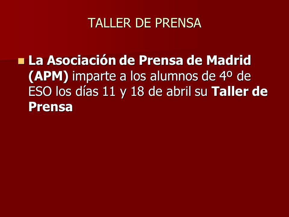 TALLER DE PRENSA La Asociación de Prensa de Madrid (APM) imparte a los alumnos de 4º de ESO los días 11 y 18 de abril su Taller de Prensa La Asociación de Prensa de Madrid (APM) imparte a los alumnos de 4º de ESO los días 11 y 18 de abril su Taller de Prensa