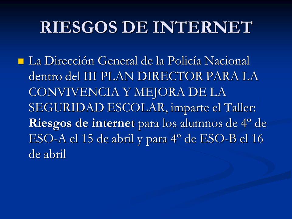 RIESGOS DE INTERNET La Dirección General de la Policía Nacional dentro del III PLAN DIRECTOR PARA LA CONVIVENCIA Y MEJORA DE LA SEGURIDAD ESCOLAR, imp