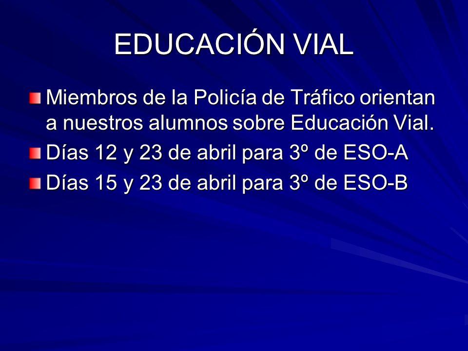EDUCACIÓN VIAL Miembros de la Policía de Tráfico orientan a nuestros alumnos sobre Educación Vial. Días 12 y 23 de abril para 3º de ESO-A Días 15 y 23