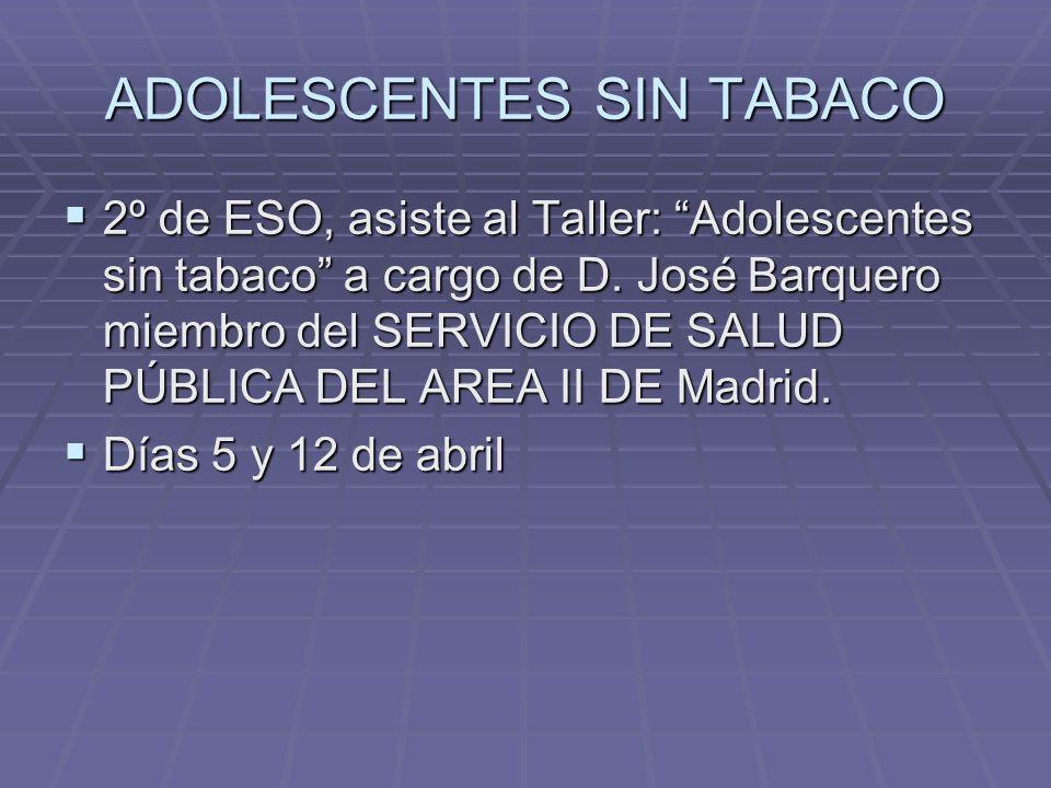 ADOLESCENTES SIN TABACO 2º de ESO, asiste al Taller: Adolescentes sin tabaco a cargo de D. José Barquero miembro del SERVICIO DE SALUD PÚBLICA DEL ARE