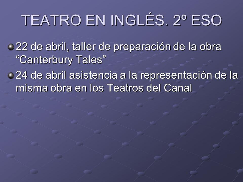 TEATRO EN INGLÉS. 2º ESO 22 de abril, taller de preparación de la obra Canterbury Tales 24 de abril asistencia a la representación de la misma obra en