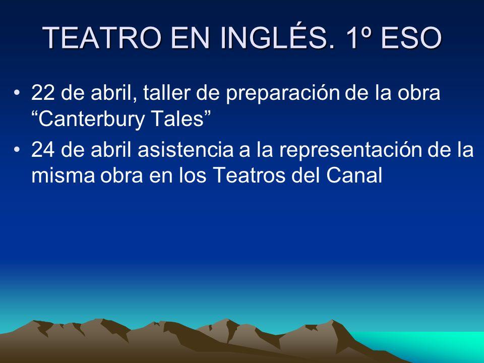 TEATRO EN INGLÉS. 1º ESO 22 de abril, taller de preparación de la obra Canterbury Tales 24 de abril asistencia a la representación de la misma obra en