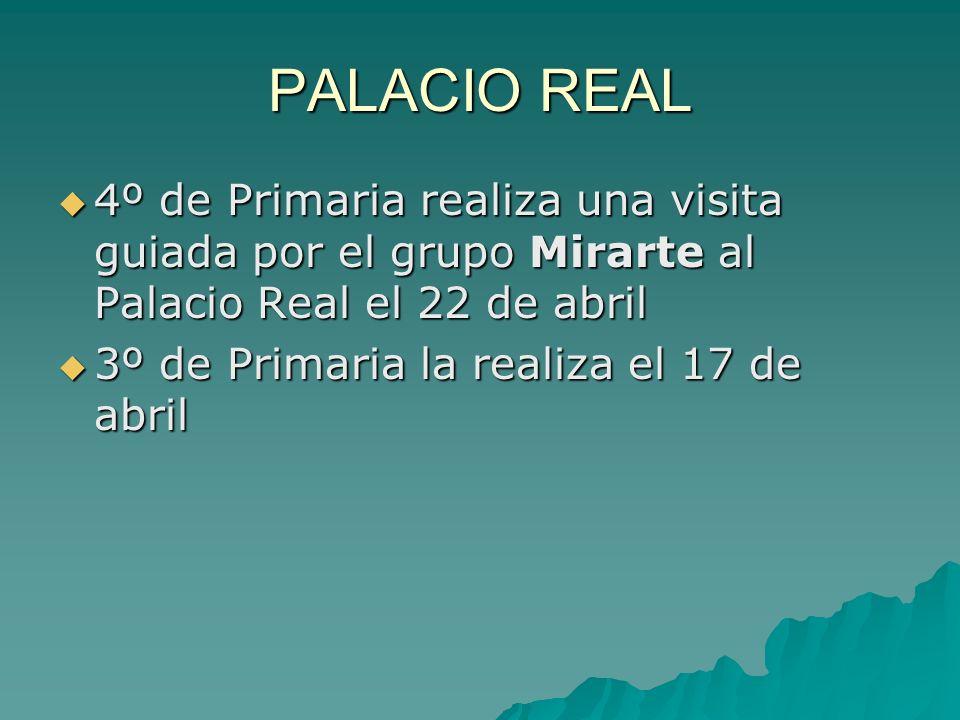 PALACIO REAL 4º de Primaria realiza una visita guiada por el grupo Mirarte al Palacio Real el 22 de abril 4º de Primaria realiza una visita guiada por