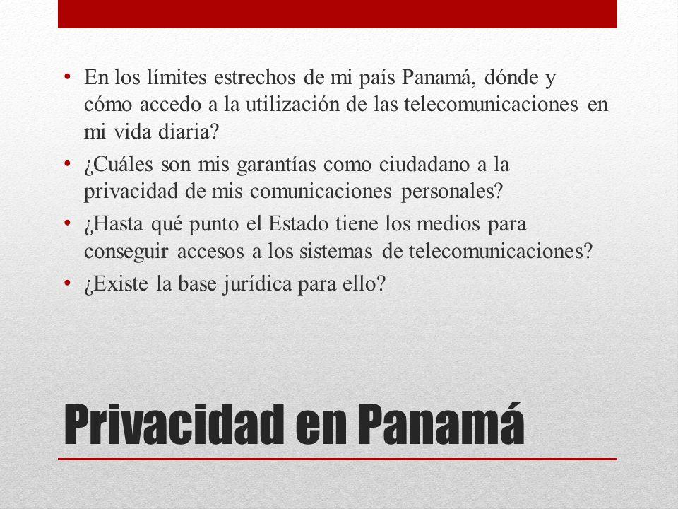 Privacidad en Panamá En los límites estrechos de mi país Panamá, dónde y cómo accedo a la utilización de las telecomunicaciones en mi vida diaria.